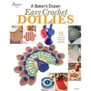 A Bakers Dozen Easy Crochet Doilies: 13 Colorful Thread Doilies by Annie's, 9781596359963