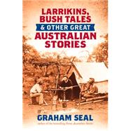 Larrikins, Bush Tales and Other Great Australian Stories by Seal, Graham, 9781743319963