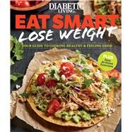 Diabetic Living Eat Smart, Lose Weight by Meredith Corporation, 9781328739964
