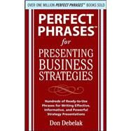Perfect Phrases for Presenting Business Strategies by Debelak, Don, 9780071639965