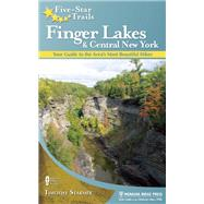 Five-Star Trails: Finger Lakes and Central New York Your Guide to the Area's Most Beautiful Hikes by Starmer, Timothy, 9780897329965
