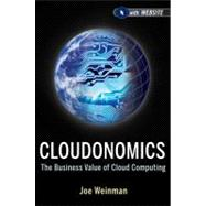 Cloudonomics, + Website The Business Value of Cloud Computing by Weinman, Joe, 9781118229965