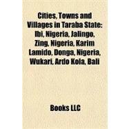 Cities, Towns and Villages in Taraba State : Ibi, Nigeria, Jalingo, Zing, Nigeria, Karim Lamido, Donga, Nigeria, Wukari, Ardo Kola, Bali by , 9781157149965