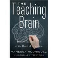 The Teaching Brain: An Evolutionary Trait at the Heart of Education by Rodriguez, Vanessa; Fitzpatrick, Michelle (CON), 9781595589965