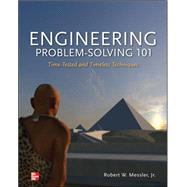Engineering Problem-Solving 101: Time-Tested and Timeless Techniques Time-Tested and Timeless Techniques by Messler, Robert, 9780071799966