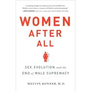 Women After All: Sex, Evolution, and the End of Male Supremacy by Konner, Melvin, 9780393239966