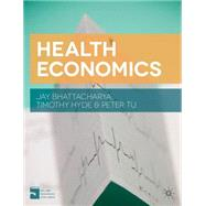 Health Economics by Bhattacharya, Jay; Tu, Peter; Hyde, Timothy, 9781137029966