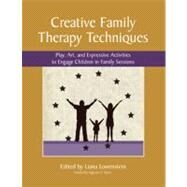 Creative Family Therapy Techniques : Play, Art, and Expressive Activities to Engage Children in Family Sessions by Lowenstein, Liana; Napier, Augustus Y., 9780968519967