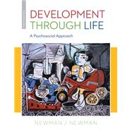Development Through Life A Psychosocial Approach by Newman, Barbara M.; Newman, Philip R., 9781285459967