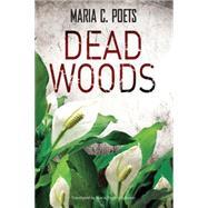 Dead Woods by Poets, Maria C.; Bauer, Maria Poglitsch, 9781477829967