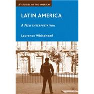 Latin America A New Interpretation by Whitehead, Laurence, 9780230619968