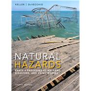 Natural Hazards: Earth's Processes as Hazards, Disasters, and Catastrophes by Keller; Edward A., 9780321939968
