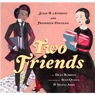 Two Friends: Susan B. Anthony and Frederick Douglass by Robbins, Dean; Qualls, Sean; Alko, Selina, 9780545399968