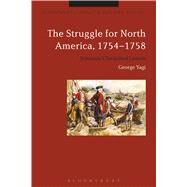 The Struggle for North America, 1754-1758 Britannia's Tarnished Laurels by Yagi, George; Black, Jeremy, 9781474229968