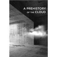 A Prehistory of the Cloud by Hu, Tung-Hui, 9780262529969