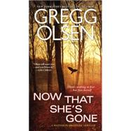 Now That She's Gone by Olsen, Gregg, 9780786029969