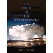 The Birth of the Anthropocene by Davies, Jeremy, 9780520289970