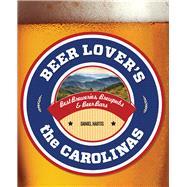 Beer Lover's The Carolinas Best Breweries, Brewpubs & Beer Bars by Hartis, Daniel, 9780762779970