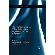 The Financial Crisis and White Collar Crime - Legislative and Policy Responses: A Critical Assessment by Ryder; Nicholas, 9781138119970