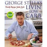 George Stella's Livin' Low Carb : Family Recipes Stella Style by Stella, George; Williamson, Cory, 9780743269971