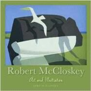 Robert Mccloskey : Art and Illustration by Mccloskey, Jane, 9780978689971