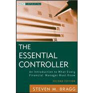 The Essential Controller An Introduction to What Every Financial Manager Must Know by Bragg, Steven M., 9781118169971