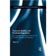 Financial Stability and Prudential Regulation: A Comparative Approach to the UK, US, Canada, Australia and Germany by Lui; Alison, 9781138899971