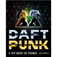 Daft Punk A Trip Inside the Pyramid by Santorelli, Dina, 9781250049971