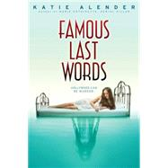 Famous Last Words by Alender, Katie, 9780545639972