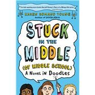 Stuck in the Middle (of Middle School) A Novel in Doodles by Young, Karen Romano, 9781250039972