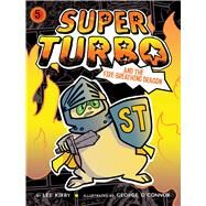 Super Turbo and the Fire-breathing Dragon by Kirby, Lee; O'Connor, George, 9781481499972