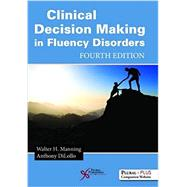 Clinical Decision Making in Fluency Disorders by Manning, Walter H., Ph.D.; DiLollo, Anthony, Ph.D., 9781597569972