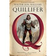 Quillifer by Williams, Walter Jon, 9781481489973