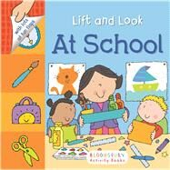 Lift and Look: At School by Unknown, 9781619639973