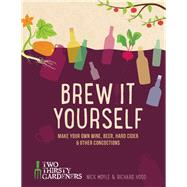 Brew It Yourself Make Your Own Beer, Wine & Other Concoctions by Moyle, Nick; Hood, Richard, 9781937359973