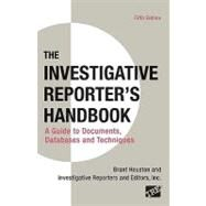 Investigative Reporter's Handbook A Guide to Documents, Databases, and Techniques by Unknown, 9780312589974