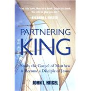 Partnering with the King : Study the Gospel of Matthew and Become a Disciple of Jesus by Hiigel, John L., 9781557259974