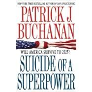 Suicide of a Superpower Will America Survive to 2025? by Buchanan, Patrick J., 9780312579975