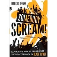 Somebody Scream! Rap Music's Rise to Prominence in the Aftershock of Black Power by Reeves, Marcus, 9780865479975