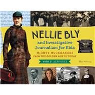 Nellie Bly and Investigative Journalism for Kids by Mahoney, Ellen, 9781613749975