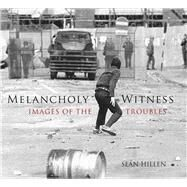 Melancholy Witness by Hillen, Sean, 9781845889975