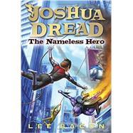 Joshua Dread: The Nameless Hero by BACON, LEE, 9780307929976