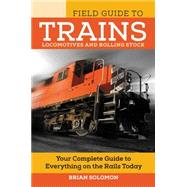 Field Guide to Trains by Solomon, Brian, 9780760349977