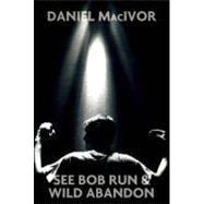See Bob Run ; and, Wild Abandon 9780887549977R