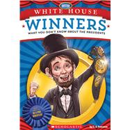 White House Winners: What You Don't Know About the Presidents by Scholastic; Tracosas, L.J.; Lynch, Josh, 9781338129977
