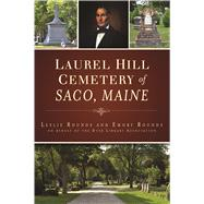 Laurel Hill Cemetery of Saco, Maine by Rounds, Leslie; Rounds, Emory, 9781467139977