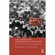 Civil Unrest and Governance in Hong Kong: Law and Order from Historical and Cultural Perspectives by Ng; Michael H.K., 9781138689978
