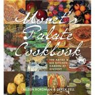 Monet's Palate Cookbook: The Artist & His Kitchen Garden at Giverny by Bordman, Aileen, 9781423639978