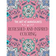 The Art of Mindfulness: Refreshed and Inspired Coloring by Unknown, 9781454709978
