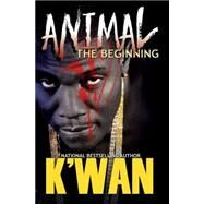 Animal: The Beginning by K'Wan, 9781622869978